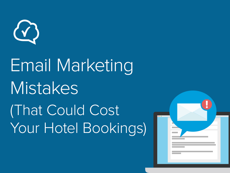 Email Marketing Mistakes (That Could Cost Your Hotel Bookings)