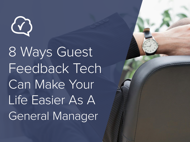 8 Ways Guest Feedback Tech Can Make Your Life Easier As A General Manager