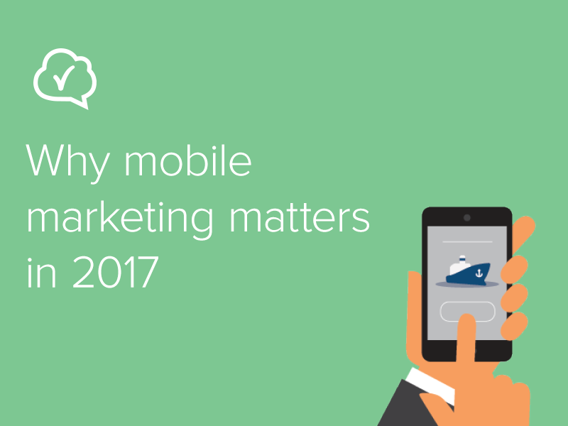 Why mobile marketing matters in 2017