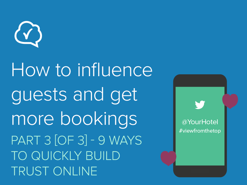 How to influence guests and get more bookings – Part 3: 9 Ways to Quickly Build Trust Online